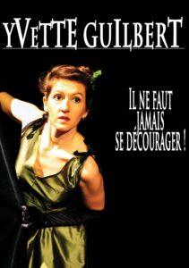 Yvette Guilbert, Il ne faut jamais se décourager